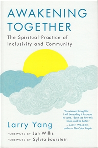 Awakening Together - The Spiritual Practice of Inclusivity and Community - by Larry Yang - Forewords by Jan Willis and Sylvia Boorstein