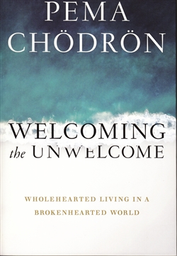Welcoming the Unwelcome: Wholehearted Living in a Brokenhearted World by Pema Chödrön Paperback
