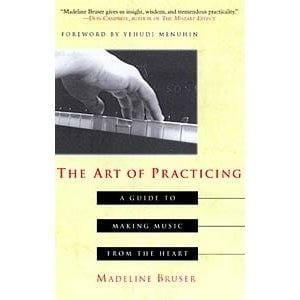The Art of Practicing: A Guide to Making Music from the Heart -- by Madeline Bruser