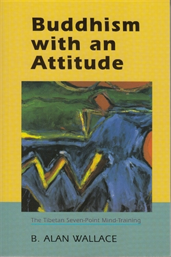 Buddhism with an Attitude - The Tibetan Seven-Point Mind-Training