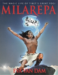 Milarepa The Magic Life of Tibet's Great Yogi by Eva Van Dam