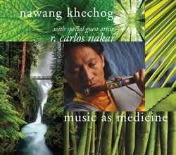 Music as Medicine by Nawang Khechog with R. Carlos Nakai