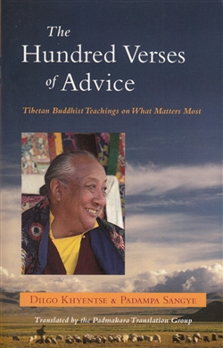 The Hundred Verses of Advice: Tibetan Buddhist Teachings on What Matters Most by Dilgo Kyhentse Rinpoche & Padampa Sangye, Translated by the Padmakara Translation Group