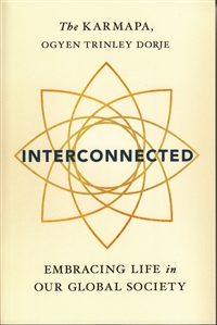 Interconnected: Embracing Life in Our Global Society by The Karmapa, Ogyen Trinley Dorje