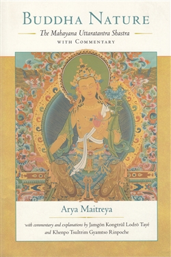 Buddha Nature: The Mahayana Uttaratantra Shastra -- by Arya Maitreya, written down by Arya Asanga, commentary by Jamgon Kongtrul