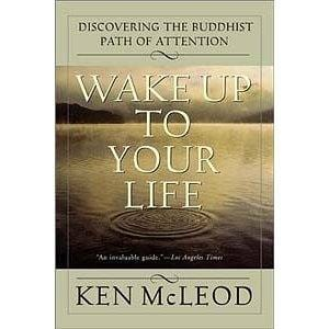 Wake Up to Your Life -- by Ken McLeod