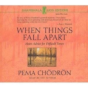 When Things Fall Apart: Heart Advice for Difficult Times -- by Pema Chödrön, read by the author on cd