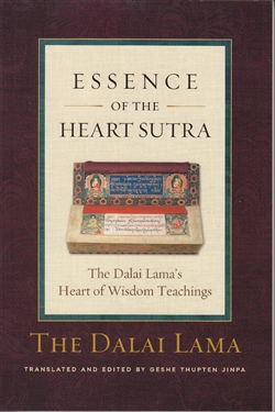 The Essence of the Heart Sutra: Heart of Wisdom Teachings—by The Dalai Lama, translated and edited by Geshe Thupten Jinpa