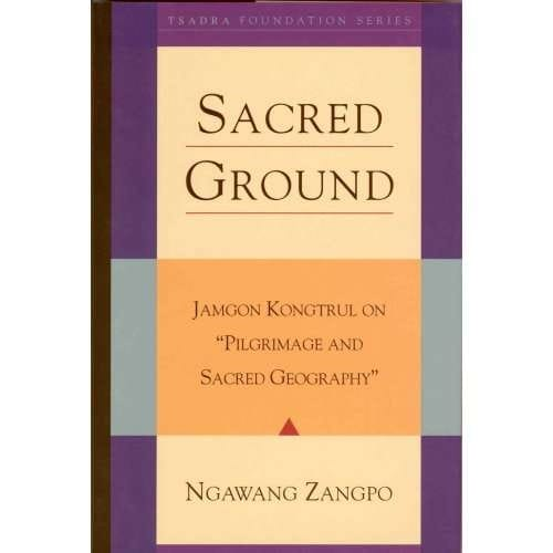 "Sacred Ground: Jamgon Kongtrul on ""Pilgrimage and Sacred Geography""—by Ngawang Zangpo"