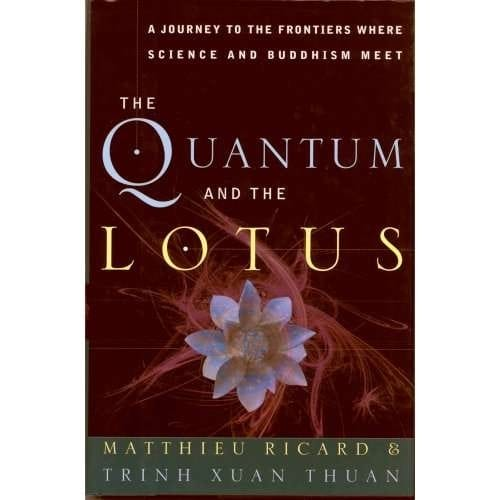 The Quantum and the Lotus: A Journey to the Frontiers where Science and Buddhism Meet—by Matthieu Ricard and Trinh Xuan Thuan
