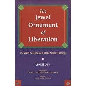 The Jewel Ornament of Liberation: The Wish-fulfilling Gem of the Noble Teachings by Gampopa, translated by Khenpo Konchog Gyaltsen Rinpoche