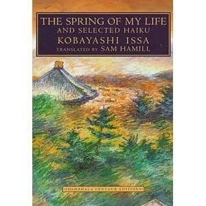 The Spring of my Life and Selected Haiku -- by Kobayashi Issa, translated by Sam Hamill