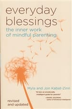 Everyday Blessings - The Inner Work of Mindful Parenting <br>by Myla and Jon Kabat-Zinn