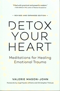 Detox Your Heart ~ Meditations for Healing Emotional Trauma by Valerie Mason-John