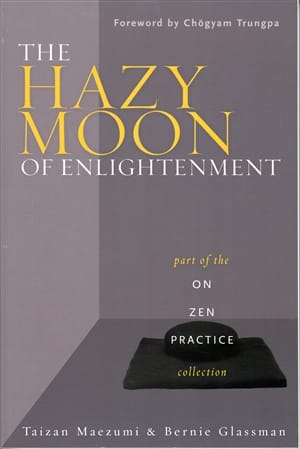 The Hazy Moon of Enlightenment <br>By Taizan Maezumi and Bernie Glassman