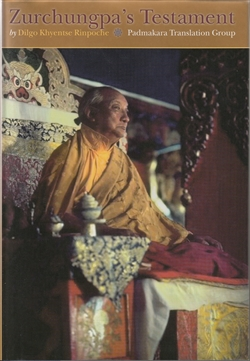 Zurchungpas Testament by Dilgo Khyentse Rinpoche Translated by Padmakara Translation Group