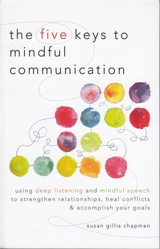 Five Keys to Mindful Communication <br>by Susan Gillis Chapman