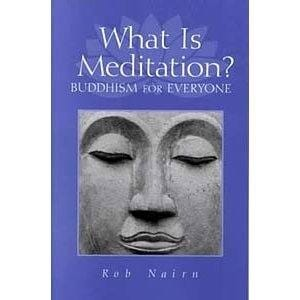 What is Meditation?: Buddhism for Everyone -- by Rob Nairn