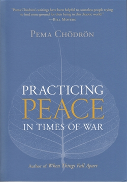 Practicing Peace In Times of War By Pema Chödron