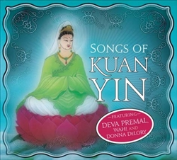 Songs of Kuan Yin - Heart-Opening Music to Invoke the Divine Feminine