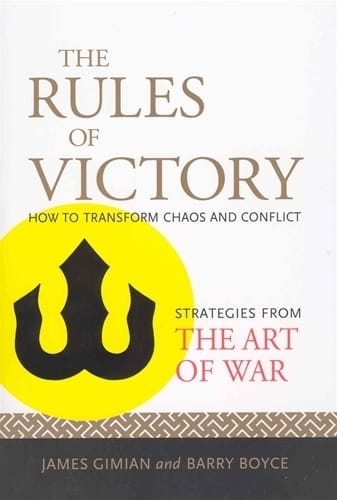 The Rules of Victory <br>How to Transform Chaos and Conflict <br>Strategies from the Art of War <br>by James Gimian and Barry Boyce