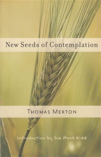 New Seeds of Contemplation -- by Thomas Merton