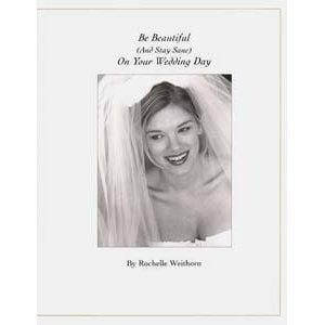 Be Beautiful (And Stay Sane) On Your Wedding Day - by Rochelle Weithorn