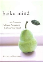 Haiku Mind <br>108 Poems to Cultivate Awareness & Open Your Heart <br>by Patricia Donegan