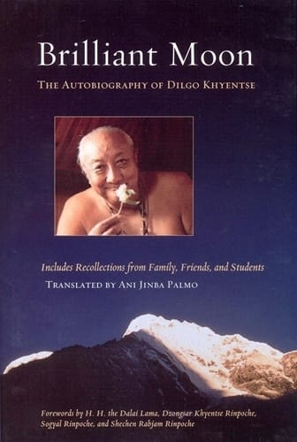 Brilliant Moon - The Autobiography of Dilgo Khyentse Rinpoche,  translated by Ani Jinba Palmo
