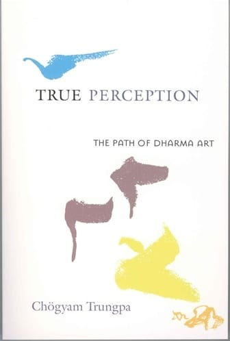 True Perception - The Path of Dharma Art by Chogyam Trungpa