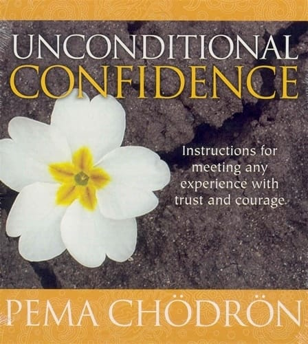 Unconditional Confidence by Pema Chodron