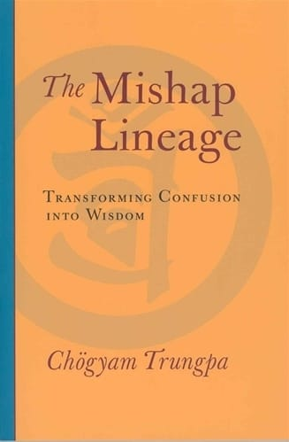 The Mishap Lineage - <br>Transforming Confusion into Wisdom <br>by Chogyam Trungpa