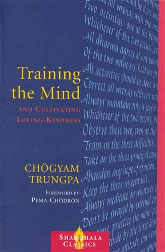Training the Mind and Cultivating Loving Kindness    By Chögyam Trungpa; Forward by Pema Chödrön