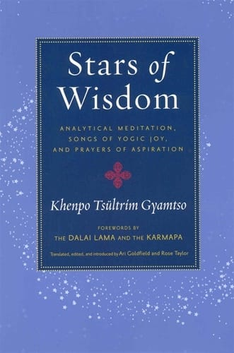 Stars of Wisdom <br>Analytical Meditation, Songs of Yogic Joy, and Prayers of Aspiration <br>by Khenpo Tsultrim Gyamtso