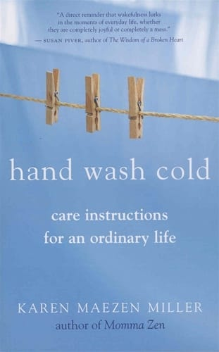 Hand Wash Cold <br>Care Instructions for an Ordinary Life<br>by Karen Maezen Miller