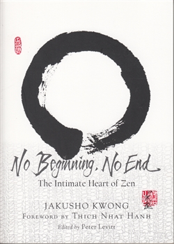 No Beginning, No End: The Intimate Heart of Zen by Jakusho Kwong Roshi