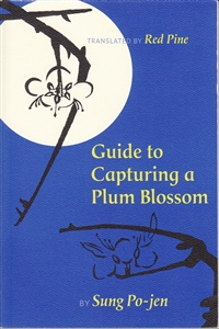 Guide to Capturing a Plum Blossom Sung Po-jen, Translated by Red Pine