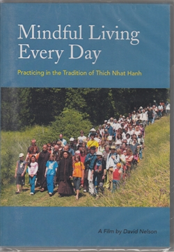 Mindful Living Every Day ~ Practicing in the Tradition of Thich Nhat Hanh ~ A Film by David Nelson on DVD