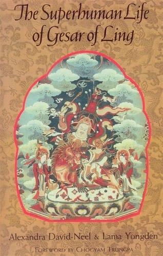 The Superhuman Life of Gesar of Ling <br>by Alexandra David-Neel and Lama Yongden <br>Foreward by Chogyam Trungpa