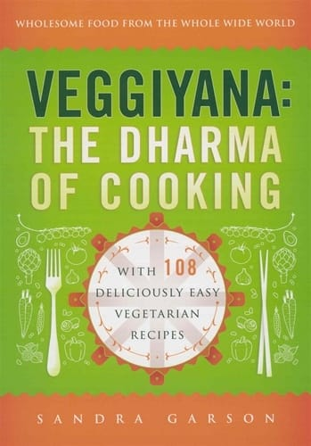 Veggiyana <br>The Dharma of Cooking <br>With 108 Deliciously Easy Vegetarian Recipies <br>by Sandra Garson