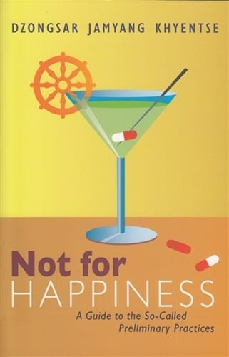 Not For Happiness <br> A Guide to the So-Called Preliminary Practices <br>by Dzongsar Jamyang Khyentse