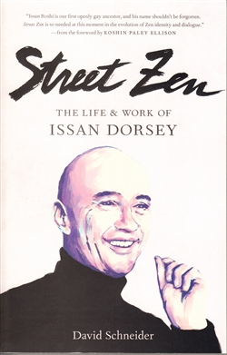 Street Zen: The Life & Work of Issan Dorsey by David Schneider