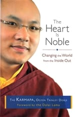 The Heart is Noble <br>Changing the World from the Inside Out <br>by The Karmapa, Ogyen Trinle Dorje
