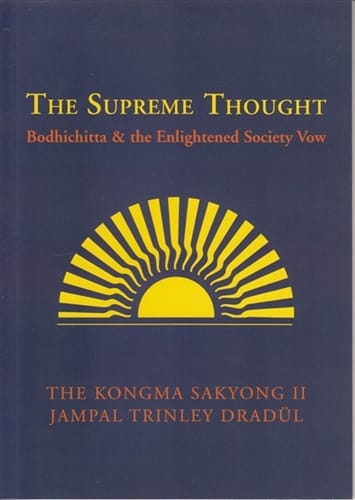 The Supreme Thought <br>Bodhichitta & The Enlightened Society Vow <br>By the Kongma Sakyong II <br>Jampal Trinley Dradul