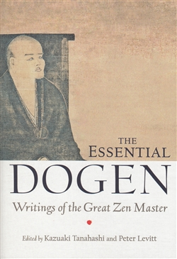 The Essential Dogen: Writings of the Great Zen Master,  Edited by Kazuaki Tanahashi and Peter Levitt