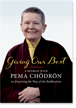 Giving Our Best A Retreat With Pema Chödrön on Practicing the Way of the Bodhisattva on DVD
