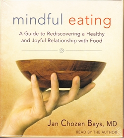 Eating Mindfully A Guide to Rediscovering a Healthy and Joyful Relationship with Food by Jan Chozen Bays, MD - Read by the author on 6 audio cds