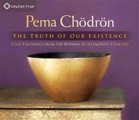 The Truth of Our Existence: Four Teachings from the Buddha to Illuminate Your Life by Pema Chodron on 4 CDs