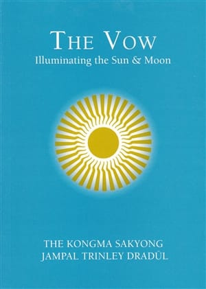 The Vow Illuminating the Sun & Moon by The Kongma Sakyong Jampal Trinley Dradul
