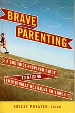 Brave Parenting <br>A Buddhist-Inspired Guide to Raising Emotionally Resilient Children <br>by Krissy Pozatek